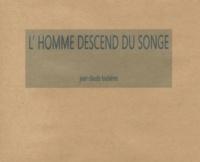 Jean-Claude Loubières - L'homme descend du songe.