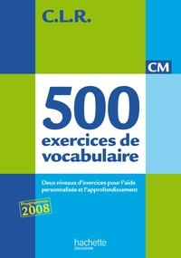 Jean-Claude Lucas et Janine Lucas - 500 exercices de vocabulaire pour l'expression CM - Deux niveaux d'exercices pour l'aide personnalisée et l'approfondissement.