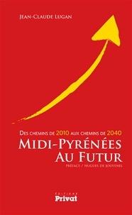 Jean-Claude Lugan - Midi-Pyrénées au futur - Des chemins de 2010 aux chemins de 2040.