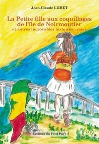 Jean-Claude Lumet - La petite fille aux coquillages de l'île de Noirmoutier et autres incroyables histoires vraies.