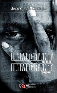 Jean-Claude MABIALA - Immigrant un jour, immigrant toujours!.