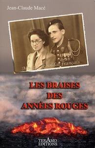 Jean-Claude Macé - Les braises des années rouges.