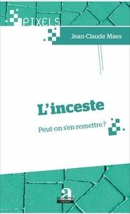 Jean-Claude Maes - L'inceste - Peut-on s'en remettre ?.