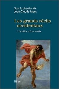 Jean-Claude Maes - Les grands récits occidentaux - Tome 1, Le pilier gréco-romain.