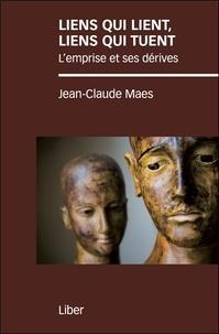 Jean-Claude Maes - Liens qui lient, liens qui tuent - L'emprise et ses dérives.