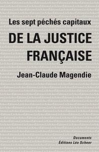 Jean-Claude Magendie - Les sept péchés capitaux de la justice française.