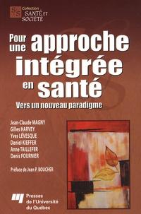 Jean-Claude Magny et Gilles Harvey - Pour une approche intégrée en santé - Vers un nouveau paradigme.