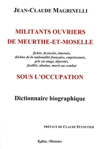 Jean-Claude Magrinelli - Militants ouvriers de Meurthe-et-Moselle sous l'occupation.