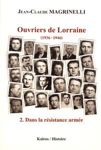 Jean-Claude Magrinelli - Ouvriers de Lorraine (1936-1946) - Tome 2, Dans la résistance armée (juin 1941-août 1944).