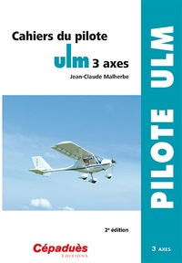 Jean-Claude Malherbe - Cahiers du pilote ULM 3 axes.