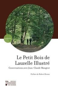 Jean-Claude Mangeot - Le Petit Bois de Lauzelle Illustré. Conversations avec Jean-Claude Mangeot - Conversations avec Jean-Claude Mangeot.