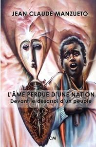 Jean-claude Manzueto - L ÂME PERDUE D UNE NATION - Devant le désarroi d un peuple.