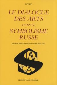 Jean-Claude Marcadé - Le dialogue des arts dans le symbolisme russe.