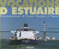 Jean-Claude Marceteau - Vocations d'estuaire - En remontant de Saint-Nazaire à Nantes.