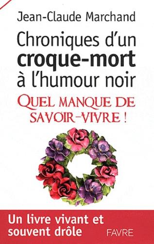 Jean-Claude Marchand - Chroniques d'un croque-mort à l'humour noir - Quel manque de savoir-vivre !.