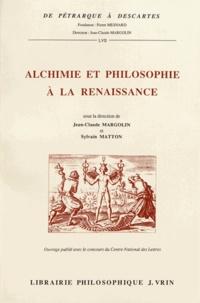 Jean-Claude Margolin et Sylvain Matton - Alchimie et philosophie à la Renaissance - Actes du colloque international de Tours (4-7 décembre 1991).