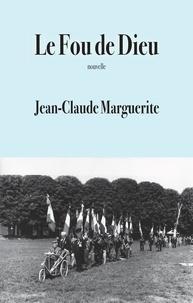 Jean-Claude Marguerite - Le Fou de Dieu.