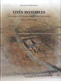 Jean-Claude Margueron - Cités invisibles - La naissance de l'urbanisme au Proche-Orient.