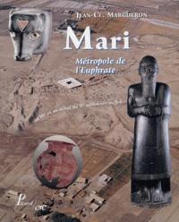 Jean-Claude Margueron - Mari - Métropole de l'Euphrate, au IIIe et au début du IIe millénaire av JC.