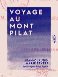 Jean-Claude-Marie Seytre et Jules Janin - Voyage au Mont Pilat - Visite à mon pays.
