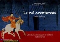 Jean-Claude Marol et Thierry Cazals - Le val aventureux - Saint Guilhem, Chevaliers, troubadours et cathares en terre d'Oc.