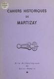 Jean-Claude Marquet et Jean-Louis Soubrier - Cahiers historiques de Martizay, Indre (8) - Le site archéologique de Saint-Romain à Martizay. Vue d'ensemble. Préhistoire et protohistoire.