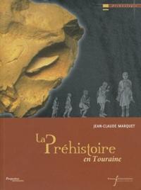 Jean-Claude Marquet - La Préhistoire en Touraine.