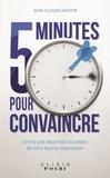 Jean-Claude Martin - 5 minutes pour convaincre - On n'a pas deux fois l'occasion de faire bonne impression.