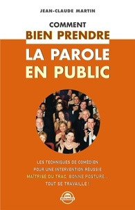 Jean-Claude Martin - Comment bien prendre la parole en public.