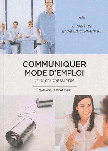 Jean-Claude Martin - Communiquer mode d'emploi.