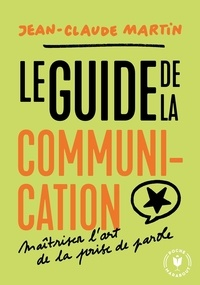 Jean-Claude Martin - Le guide de la communication.