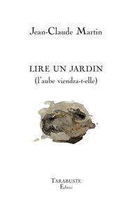 Jean-Claude Martin - LIRE UN JARDIN - Jean-Claude Martin - (l'aube viendra-t-elle).