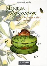 Jean-Claude Martin - Marques et signatures de la céramique d'art de Provence - Du XVIe siècle à nos jours.