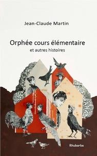 Jean-Claude Martin et Colette Reydet - Orphée cours élémentaire et autres histoires.