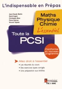 Jean-Claude Martin et David Augier - Toute la PCSI - Maths - Physique - Chimie.