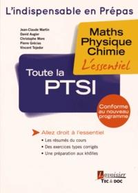 Jean-Claude Martin et David Augier - Toute la PTSI - Maths - Physique - Chimie.