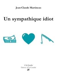 Jean-Claude Martineau - Un sympathique idiot.
