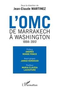 Jean-Claude Martinez - L'OMC : de Marrakech à Washington (1994-2017).