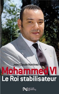 Jean-Claude Martinez - Mohammed VI - Le roi stabilisateur.