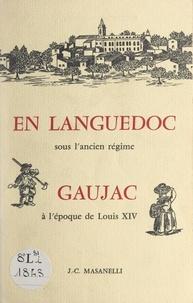 Jean-Claude Masanelli et N. Masanelli - En Languedoc sous l'Ancien régime : Gaujac à l'époque de Louis XIV.