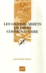 Jean-Claude Masclet - Les grands arrêts de droit communautaire - Cour de justice des Communautés européennes, Conseil constitutionnel, Cour de cassation, Conseil d'Etat.