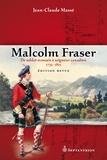 Jean-Claude Masse - Malcolm Fraser - De soldat écossais à seigneur canadien. 1733-1815. Édition revue.