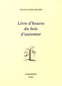 Jean-Claude Masson - Livre d'heures du bois d'automne.