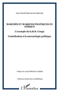 Jean-Claude Matumweni Makwala - Marchés et marques politiques en Afrique - L'exemple de la R.D. Congo.