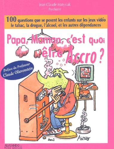 Jean-Claude Matysiak - Papa, Maman, c'est quoi être accro ?.