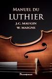 Jean-Claude Maugin et W. Maigne - Manuel du luthier.