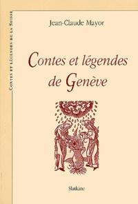 Jean-Claude Mayor - Contes et légendes de Genève.