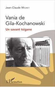 Jean-Claude Mégret - Vania de Gila-KochanowskI - Un savant tsigane.