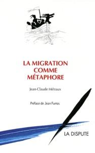Jean-Claude Métraux - La migration comme métaphore.
