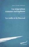 """Jean-Claude Métraux - La migration comme métaphore - Précédée de """"Le voile et le linceul""""."""